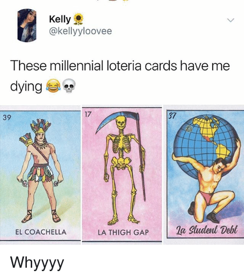 Coachella, Memes, and Thigh Gap: Kelly  @kellyyloovee  These millennial loteria cards have me  dying  17  37  39  LA THIGH GAP la Sudent Debt  EL COACHELLA Whyyyy