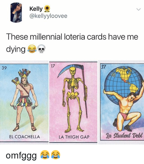 Coachella, Thigh Gap, and Relatable: Kelly  @kellyyloovee  These millennial loteria cards have me  dying e)  17  37  39  la Sludent Debt  EL COACHELLA  LA THIGH GAP omfggg 😂😂