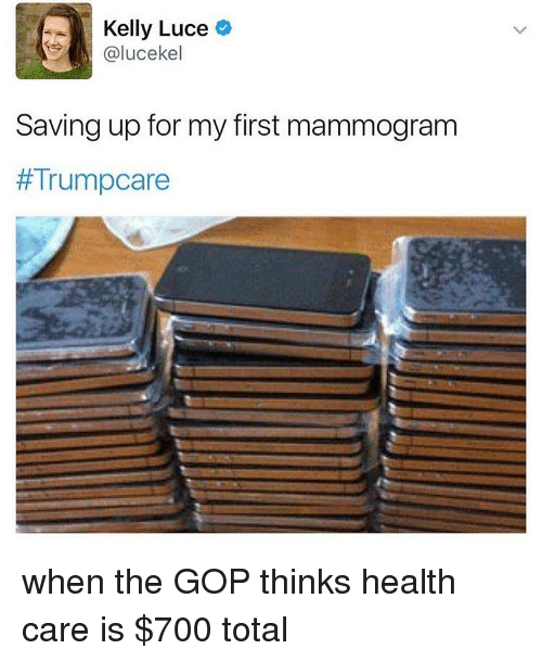 Memes, 🤖, and Gop: Kelly Luce  Calucekel  Saving up for my first mammogram  when the GOP thinks health care is $700 total