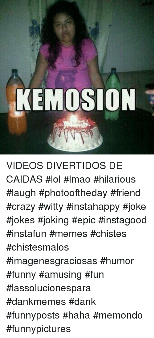Crazy, Dank, and Funny: KEMOSION VIDEOS DIVERTIDOS DE CAIDAS   #lol #lmao #hilarious #laugh #photooftheday #friend #crazy #witty #instahappy #joke #jokes #joking #epic #instagood #instafun  #memes #chistes #chistesmalos #imagenesgraciosas #humor #funny  #amusing #fun #lassolucionespara #dankmemes  #dank  #funnyposts #haha #memondo #funnypictures