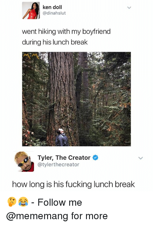 Fucking, Ken, and Tyler the Creator: ken doll  @dinahslut  went hiking with my boyfriend  during his lunch break  Tyler, The Creator  @tylerthecreator  how long is his fucking lunch break 🤔😂 - Follow me @mememang for more