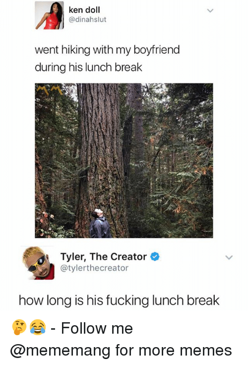 Fucking, Ken, and Memes: ken doll  @dinahslut  went hiking with my boyfriend  during his lunch break  Tyler, The Creator  @tylerthecreator  how long is his fucking lunch break 🤔😂 - Follow me @mememang for more memes