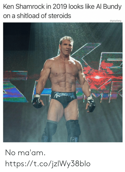 maam: Ken Shamrock in 2019 looks like Al Bundy  on a shitload of steroids  drgrayfang No ma'am. https://t.co/jzlWy38bIo