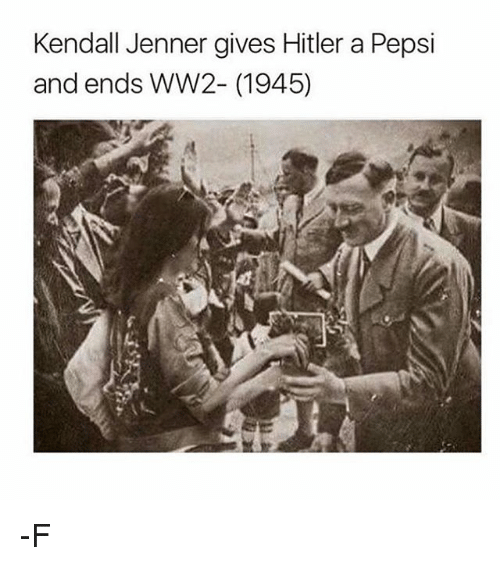Kendall Jenner, Pepsi, and Hitler: Kendall Jenner gives Hitler a Pepsi  and ends WW2- (1945) -F