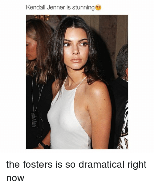 Girl Memes: Kendall Jenner is stunning the fosters is so dramatical right now