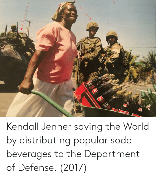 Kendall Jenner: Kendall Jenner saving the World by distributing popular soda beverages to the Department of Defense. (2017)
