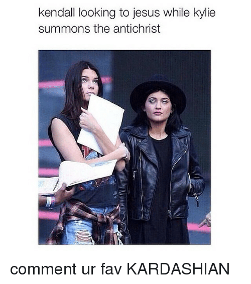 Kardashians: kendall looking to jesus while kylie  summons the antichrist comment ur fav KARDASHIAN