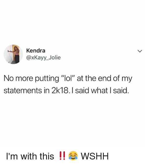 """Lol, Memes, and Wshh: Kendra  @xKayy_Jolie  No more putting """"lol"""" at the end of my  statements in 2k18.I said what I said. I'm with this ‼️😂 WSHH"""