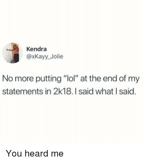 """Lol, Hood, and Kendra: Kendra  @xKayy_Jolie  No more putting """"lol"""" at the end of my  statements in 2k18.I said what I said. You heard me"""