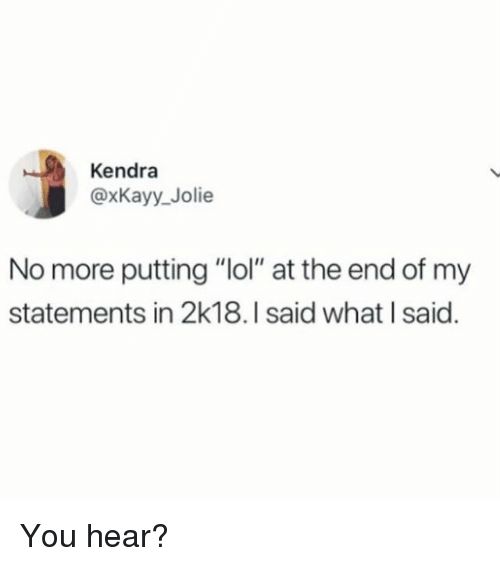 """Lol, Girl Memes, and Kendra: Kendra  @xKayy_Jolie  No more putting """"lol"""" at the end of my  statements in 2k18.I said what I said. You hear?"""