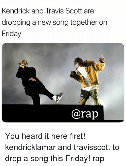 Friday, Memes, and Rap: Kendrick and Travis Scott are  dropping a new song together on  Friday  @rap You heard it here first! kendricklamar and travisscott to drop a song this Friday! rap