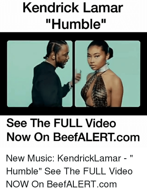 """Kendrick Lamar Humble: Kendrick Lamar  """"Humble""""  See The FULL Video  Now on Beef ALERT com New Music: KendrickLamar - """" Humble"""" See The FULL Video NOW On BeefALERT.com"""