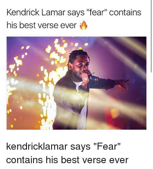 "Kendrick Lamar, Memes, and Best: Kendrick Lamar says ""fear"" contains  his best verse ever kendricklamar says ""Fear"" contains his best verse ever"