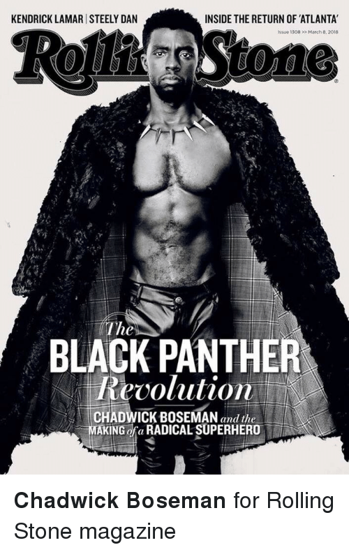 Kendrick Lamar, Superhero, and Black: KENDRICK LAMAR STEELY DAN  INSIDE THE RETURN OF ATLANTA  Issue 1308  March 8,2018  The  BLACK PANTHER  CHADWICK BOSEMAN and the  MAKING ofa RADICAL SUPERHERO <p><b>Chadwick Boseman</b> for Rolling Stone magazine</p>
