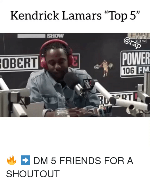 "Friends, Memes, and Power: Kendrick Lamars ""Top 5""  SHOW  POWER  FM  POWER  106 FM  OBERT  106  RT 🔥 ➡️ DM 5 FRIENDS FOR A SHOUTOUT"