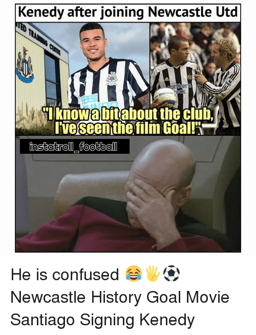Confused, Memes, and Goal: Kenedy after joining Newcastle Utd  er  Iveseenthie film Goall He is confused 😂🖐⚽️ Newcastle History Goal Movie Santiago Signing Kenedy