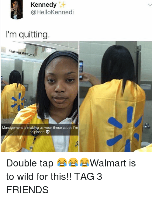 Friends, Funny, and Wild: Kennedy  @HelloKennedi  I'm quitting  Featured @will ent  0  Management is making us wear these capes I'm  so pissed Double tap 😂😂😂Walmart is to wild for this!! TAG 3 FRIENDS