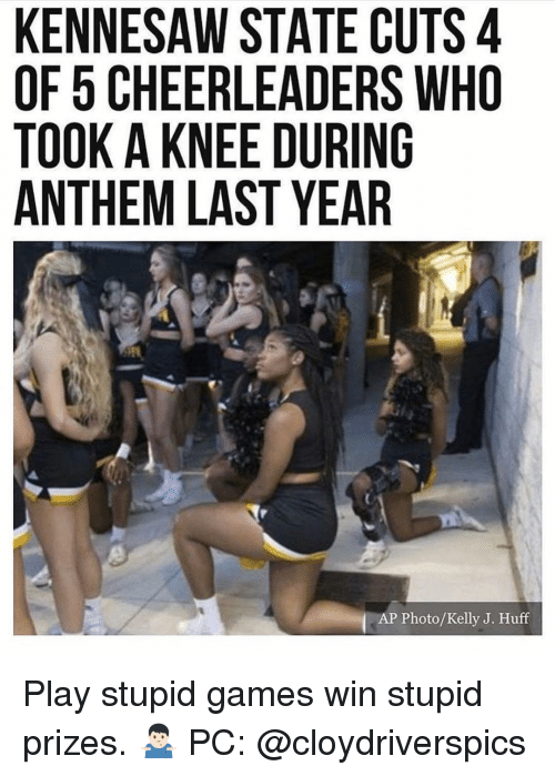 play-stupid-games: KENNESAW STATE CUTS 4  OF 5 CHEERLEADERS WHO  TOOK A KNEE DURING  ANTHEM LAST YEAR  AP Photo/Kelly J. Huff Play stupid games win stupid prizes. 🤷🏻‍♂️ PC: @cloydriverspics