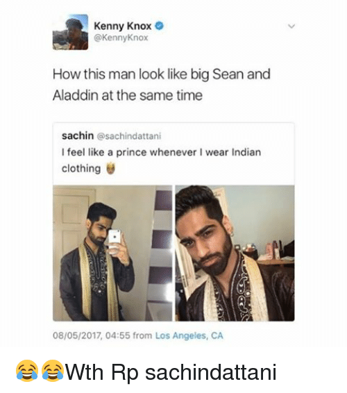 Big Sean: Kenny Knox  @Kenny Knox  How this man look like big Sean and  Aladdin at the same time  sachin  sachindattani  I feel like a prince whenever wear Indian  clothing  08/05/2017, 04:55 from Los Angeles, CA 😂😂Wth Rp sachindattani