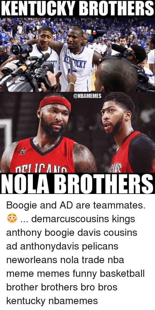 Funny Basketball: KENTUCKY BROTHERS  @NBAMEMES  MIC  NOLA BROTHERS Boogie and AD are teammates. 😳 ... demarcuscousins kings anthony boogie davis cousins ad anthonydavis pelicans neworleans nola trade nba meme memes funny basketball brother brothers bro bros kentucky nbamemes