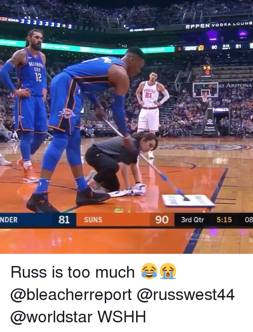 Memes, Too Much, and Worldstar: KER  3 3 3 3 3 3 33  EFFEN VODKA LOUNG  12  O ARIONA  81  NDER  81 SUNS  90 3rd Qtr 5:15 08  2 Russ is too much 😂😭 @bleacherreport @russwest44 @worldstar WSHH