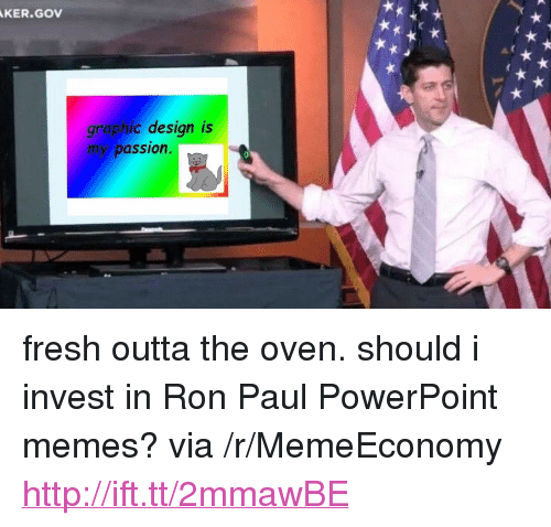 """Ron Paul: KER.GOV  graphic design is  my passion <p>fresh outta the oven. should i invest in Ron Paul PowerPoint memes? via /r/MemeEconomy <a href=""""http://ift.tt/2mmawBE"""">http://ift.tt/2mmawBE</a></p>"""