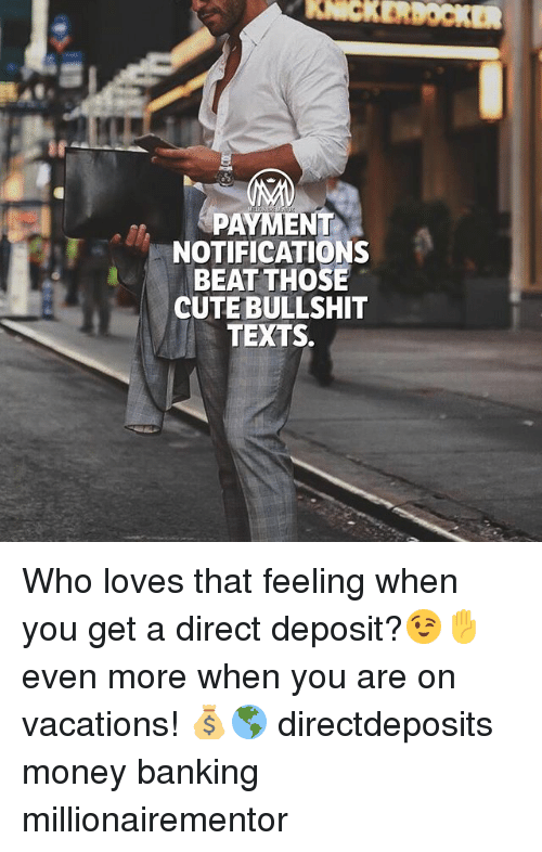 Bullshite: KERDOCKER  48  PAYMENT  NOTIFICATIONS  BEAT THOSE  CUTE BULLSHIT  : TEXTS. Who loves that feeling when you get a direct deposit?😉✋ even more when you are on vacations! 💰🌎 directdeposits money banking millionairementor