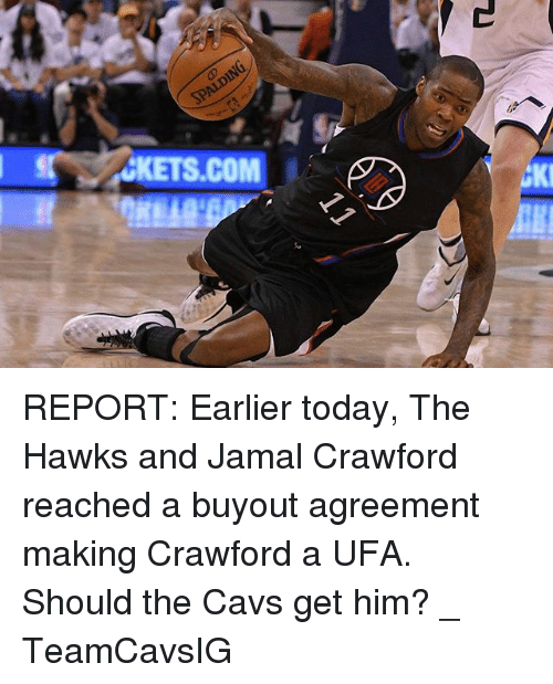 Cavs, Memes, and Hawks: KETS.COM  KI REPORT: Earlier today, The Hawks and Jamal Crawford reached a buyout agreement making Crawford a UFA. Should the Cavs get him? _ TeamCavsIG