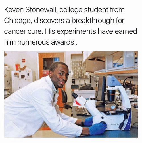Chicago, Memes, and Cancer: Keven Stonewall, college student from  Chicago, discovers a breakthrough for  cancer cure. His experiments have earned  him numerous awards
