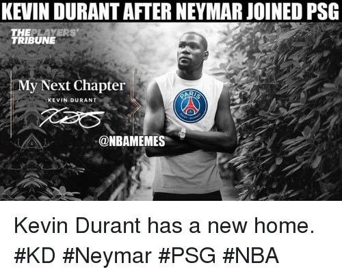 Kevin Durant, Nba, and Neymar: KEVIN DURANT AFTER NEYMAR JOINED PSG  THEPLAYERS  TRIBUNE  My Next Chapter  KEVIN DURANT  @NBAMEMES Kevin Durant has a new home. #KD #Neymar #PSG #NBA