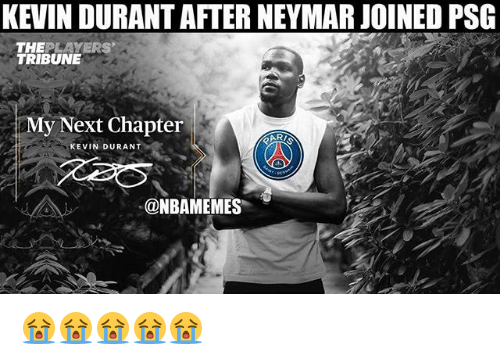 Kevin Durant, Nba, and Neymar: KEVIN DURANT AFTER NEYMAR JOINED PSG  THEPLAYERS  TRIBUNE  My Next Chapter  KEVIN DURANT  @NBAMEMES 😭😭😭😭😭