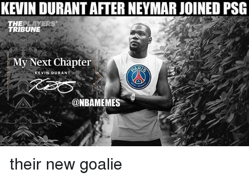 Kevin Durant, Memes, and Neymar: KEVIN DURANT AFTER NEYMAR JOINED PSG  THEPLAYERS  TRIBUNE  My Next Chapter  KEVIN DURANT  @NBAMEMES their new goalie