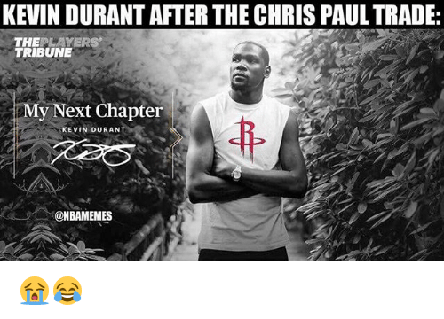 Chris Paul, Kevin Durant, and Nba: KEVIN DURANT AFTER THE CHRIS PAUL TRADE  THEPLAYERS  TRIBUNE  My Next Chapter  KEVIN DURANT  @NBAMEMES 😭😂