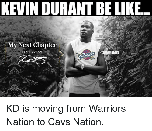 Cavs, Kevin Durant, and Nba: KEVIN DURANT BELIKE.  y Next Chapter  MM  KEVIN DURANT  @NBAMEMES KD is moving from Warriors Nation to Cavs Nation.