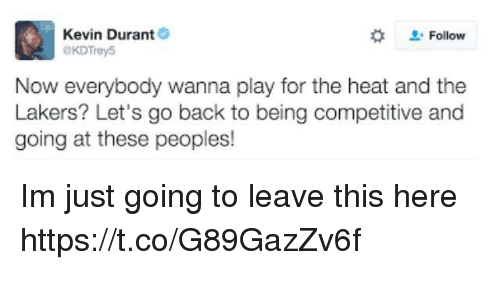 Funny, Kevin Durant, and Los Angeles Lakers: Kevin Durant  Follow  aKDTrey5  Now everybody wanna play for the heat and the  Lakers? Let's go back to being competitive and  going at these peoples! Im just going to leave this here https://t.co/G89GazZv6f