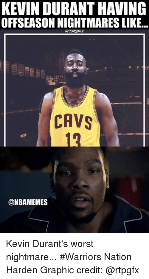 Cavs, Kevin Durant, and Nba: KEVIN DURANT HAVING  OFFSEASON NIGHTMARES LIKE...  CAVS  @NBAMEMES Kevin Durant's worst nightmare... #Warriors Nation  Harden Graphic credit: @rtpgfx