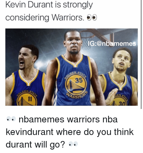 Basketball, Kevin Durant, and Meme: Kevin Durant is strongly  considering Warriors.  ee  IG: @nba memes  ARRIO  30 👀 nbamemes warriors nba kevindurant where do you think durant will go? 👀