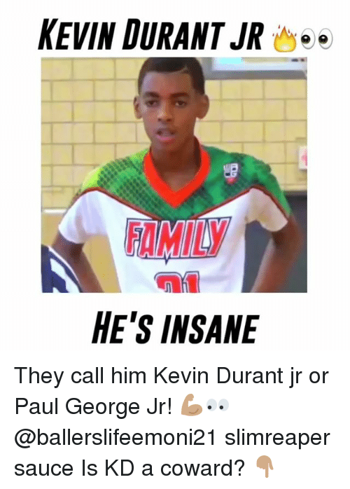 Kevin Durant, Memes, and Paul George: KEVIN DURANT JR  HE'S INSANE They call him Kevin Durant jr or Paul George Jr! 💪🏽👀 @ballerslifeemoni21 slimreaper sauce Is KD a coward? 👇🏽