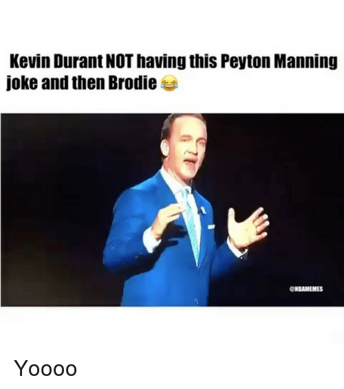 Kevin Durant, Nba, and Peyton Manning: Kevin Durant NOT having this Peyton Manning  joke and then Brodie  ONBAMEMES Yoooo