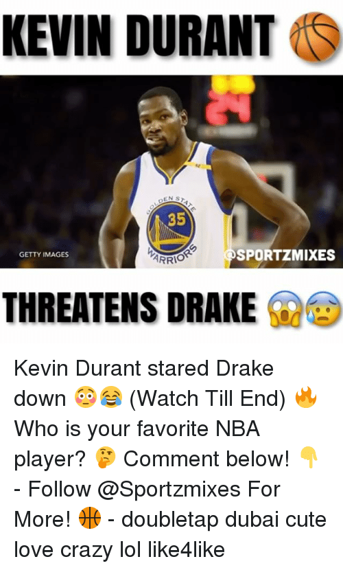 Crazy, Cute, and Drake: KEVIN DURANT  OS  EN  35  SPORTZMIXES  GETTY IMAGES  ARRio  THREATENS DRAKE Kevin Durant stared Drake down 😳😂 (Watch Till End) 🔥 Who is your favorite NBA player? 🤔 Comment below! 👇 - Follow @Sportzmixes For More! 🏀 - doubletap dubai cute love crazy lol like4like