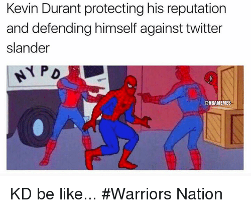 Be Like, Kevin Durant, and Nba: Kevin Durant protecting his reputation  and defending himself against twitter  slander  PD  @NBAMEMES KD be like... #Warriors Nation