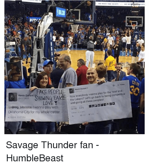 Kevin Durant, Memes, and 🤖: Kevin Durant  ShowING FAKE  LOVE Y  @Breig wanna play with  Oklahoma City for my whole career  WE HAVE THE MEATS  WE HA  Now everybody wanna play for the and  the Lakers? Let's go back to being competitive  and going at these peoples  EATS Savage Thunder fan   - HumbleBeast