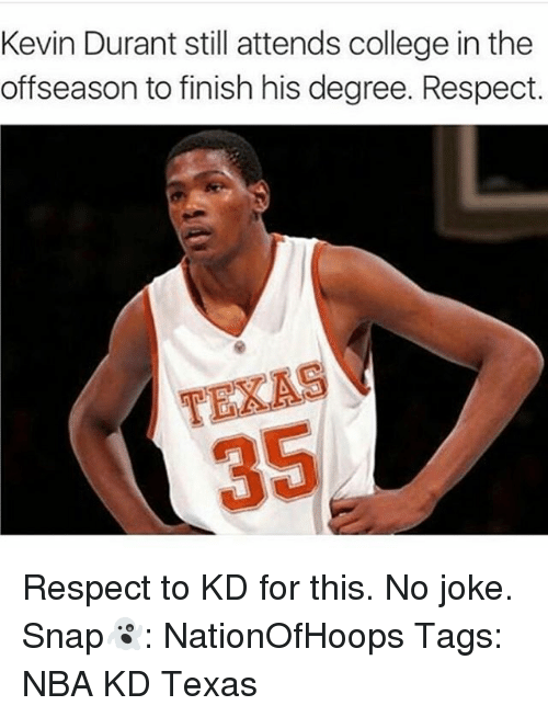 College, Kevin Durant, and Memes: Kevin Durant still attends college in the  offseason to finish his degree. Respect.  TEXAS Respect to KD for this. No joke. Snap👻: NationOfHoops Tags: NBA KD Texas