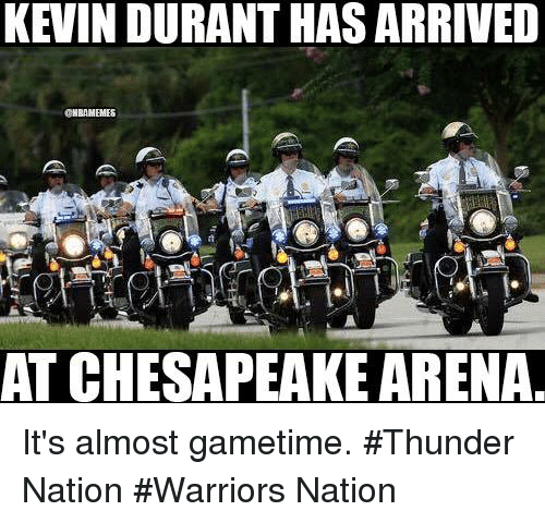 öAts: KEVIN DURANTHASARRIVED  ONBAMEMES  A  AT CHESAPEAKE ARENA It's almost gametime. #Thunder Nation #Warriors Nation