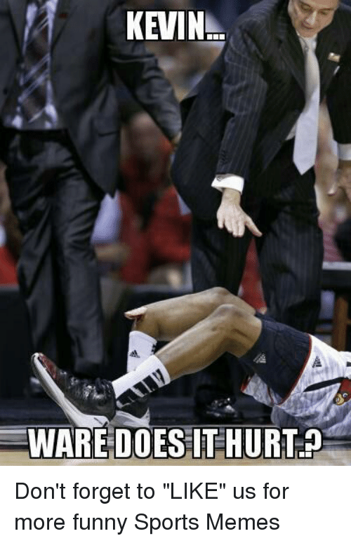 "Funny, Memes, and Sports: KEVIN  EWARE DOES IT HURT Don't forget to ""LIKE"" us for more funny Sports Memes"