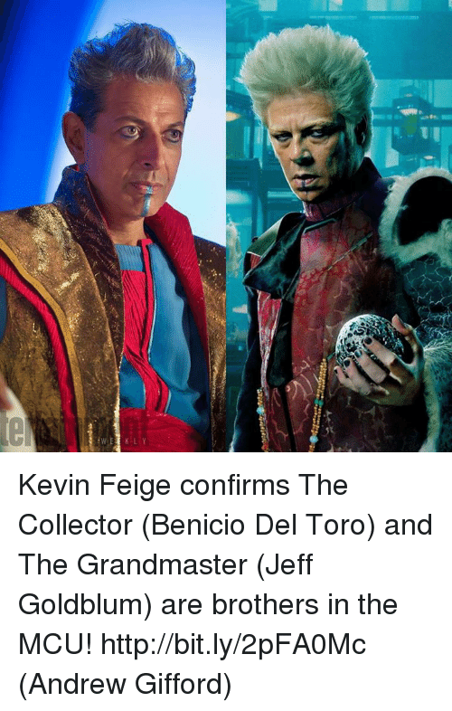 Jeff Goldblums: Kevin Feige confirms The Collector (Benicio Del Toro) and The Grandmaster  (Jeff Goldblum) are brothers in the MCU! http://bit.ly/2pFA0Mc  (Andrew Gifford)