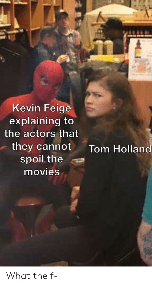 What The F: Kevin Feige  explaining to  the actors that  they cannot  spoil the  Tom Holland  movies What the f-