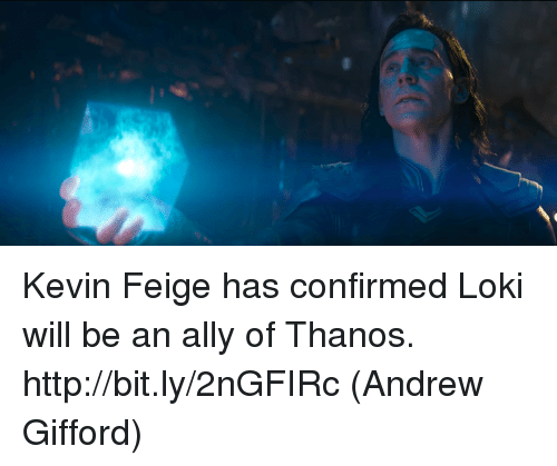 Memes, Ally, and Http: Kevin Feige has confirmed Loki will be an ally of Thanos. http://bit.ly/2nGFIRc  (Andrew Gifford)