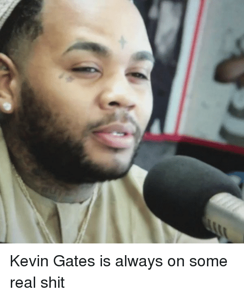 Kevin Gates, Memes, and 🤖: Kevin Gates is always on some real shit