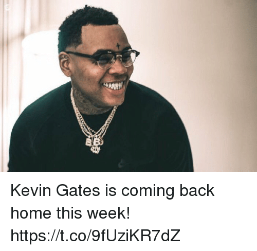 Kevin Gates, Home, and Back: Kevin Gates is coming back home this week! https://t.co/9fUziKR7dZ